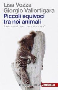 Il koala si riposa sui tronchi perché è un pigrone? Più complesso vuol dire più evoluto? Se ne parla nell'ultimo libro di Lisa Vozza e Giorgio Vallortigara